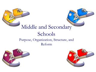 Middle  and Secondary  Schools  Purpose , Organization, Structure, and Reform