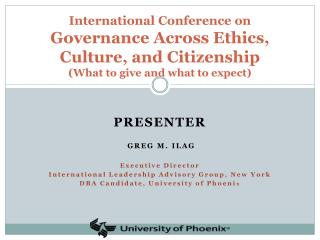 PRESENTER Greg M. Ilag Executive Director International Leadership Advisory Group, New York