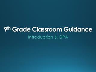9 th  Grade Classroom Guidance