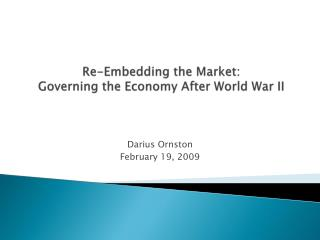 Re-Embedding the Market:  Governing the Economy After World War II