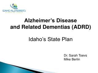 Alzheimer's Disease  and Related Dementias (ADRD) Idaho's State Plan 						Dr. Sarah Toevs