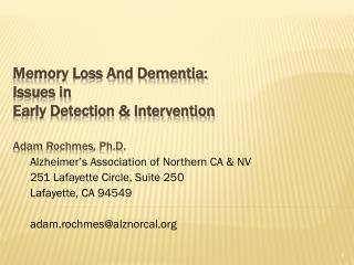 Memory Loss And Dementia:  Issues in Early Detection & Intervention Adam  Rochmes , Ph.D.