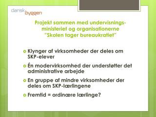 """Projekt sammen med undervisnings- ministeriet  og organisationerne """"Skolen tager bureaukratiet"""""""
