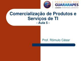 Comercialização de Produtos e Serviços de TI - Aula 5 -