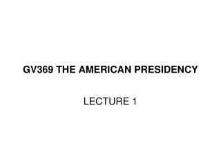 GV369 THE AMERICAN PRESIDENCY