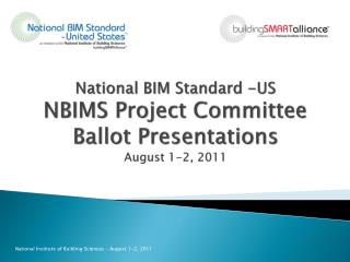 National BIM Standard -US NBIMS Project Committee Ballot Presentations August 1-2, 2011