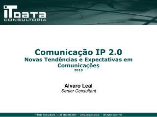 Comunicação  IP 2.0 Novas  Tendências e  Expectativas em Comunicações 2010 Alvaro Leal