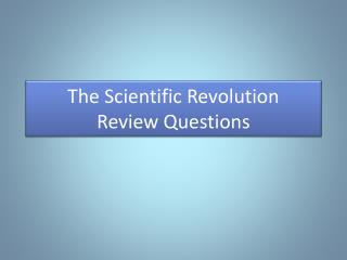 The Scientific Revolution Review Questions
