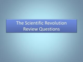 The Scientific Revolution Review Questions