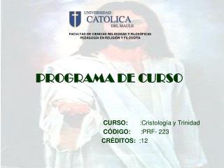 PROGRAMA DE CURSO        CURSO:       :Cristolog a y Trinidad      C DIGO:      :PRF- 223     CR DITOS:  :12