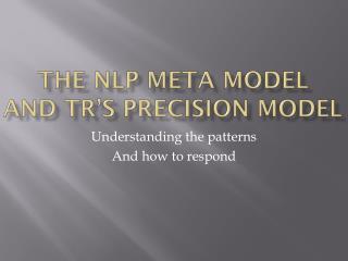 The NLP Meta Model and TR's Precision Model