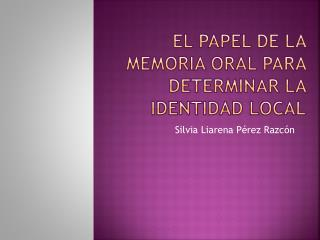 El papel de la memoria oral para determinar la identidad local