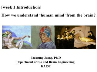 [week 1 Introduction] How we understand 'human mind' from the brain?