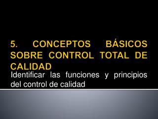 5. CONCEPTOS BÁSICOS SOBRE CONTROL TOTAL DE CALIDAD