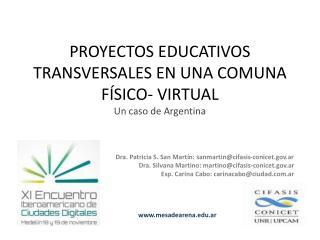 PROYECTOS EDUCATIVOS TRANSVERSALES EN UNA COMUNA FÍSICO- VIRTUAL Un caso de Argentina