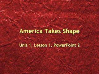 America Takes Shape
