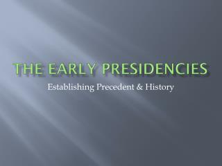 The Early Presidencies