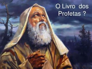 O Livro  dos  Profetas ?