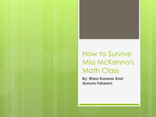How to  S urvive Miss McKenna's Math  C lass