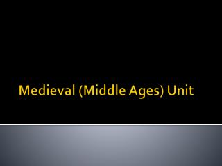 Medieval (Middle Ages)  Unit