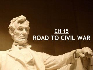 CH 15 ROAD TO CIVIL WAR
