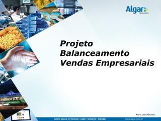 Projeto Balanceamento Vendas Empresariais