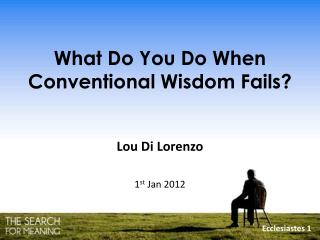 What Do You Do When Conventional Wisdom Fails?