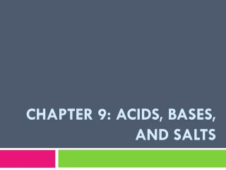 Chapter 9:  ACIds , bases, and SALTS