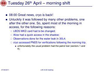 Tuesday 26 th  April – morning shift
