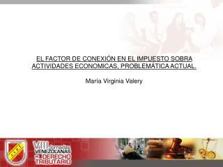 EL FACTOR DE CONEXI N EN EL IMPUESTO SOBRA ACTIVIDADES ECONOMICAS, PROBLEM TICA ACTUAL.  Mar a Virginia Valery