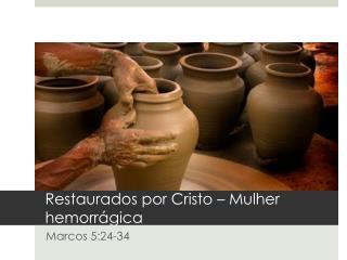 Restaurados por  Cristo –  Mulher hemorrágica