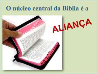 O núcleo central da Bíblia é a