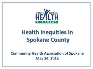 Health Inequities in  Spokane County  Community Health Association of Spokane May 14, 2012