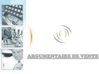 ARGUMENTAIRE DE VENTE