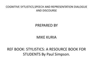 COGNITIVE SYTLISTICS,SPEECH AND REPRESENTATION DIALOGUE AND DISCOURSE