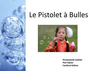 Le Pistolet à Bulles