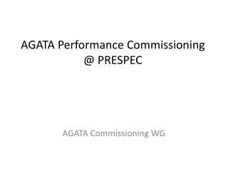 AGATA Performance  C ommissioning @ PRESPEC