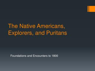 The Native Americans, Explorers, and Puritans