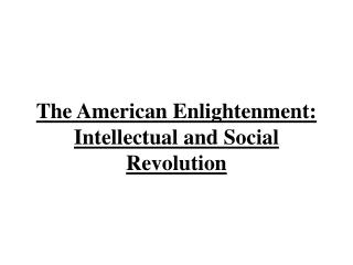 The American Enlightenment: Intellectual and Social Revolution