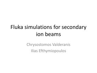 Fluka  simulations for secondary ion beams