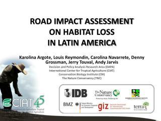ROAD IMPACT ASSESSMENT  ON HABITAT LOSS  IN LATIN AMERICA
