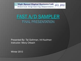 Fast A/D sampler  FINAL presentation