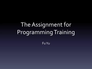 The Assignment  for  Programming  T raining