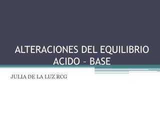 ALTERACIONES DEL EQUILIBRIO ACIDO – BASE