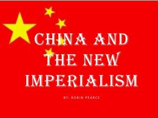 China and the New Imperialism 								            By: Robin Pearce
