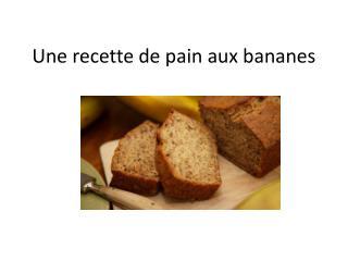 Une recette de pain aux bananes