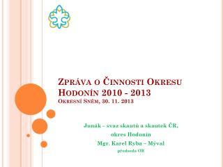 Zpráva o Činnosti Okresu Hodonín 2010 - 2013 Okresní Sněm, 30. 11. 2013