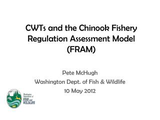 CWTs and the Chinook Fishery Regulation Assessment Model (FRAM)