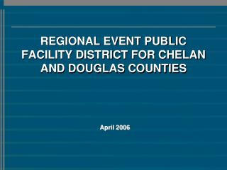 REGIONAL EVENT PUBLIC FACILITY DISTRICT FOR CHELAN AND DOUGLAS COUNTIES
