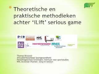Theoretische  en  praktische methodieken achter  'iLift' serious game